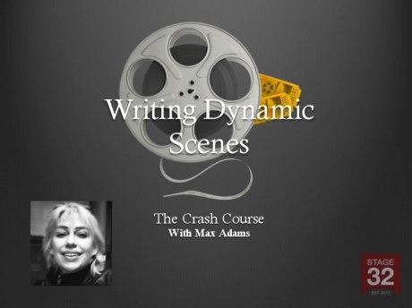 Max Adams, Stage 32, Webiar, Crash Course, Writing Dynamic Scenes